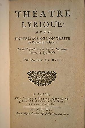 Théâtre Lyrique : avec une préface, où l'on traite du Poëme de l'Opéra. Et une réponse à ...