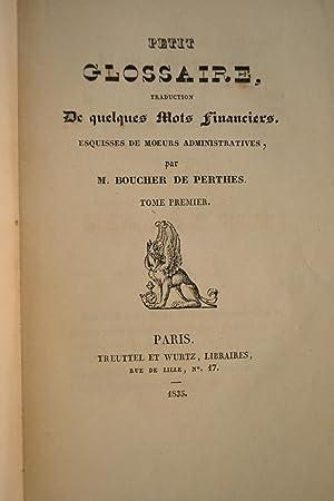 Petit glossaire, traduction de quelques mots financiers, esquisses de moeurs administratifs.: ...