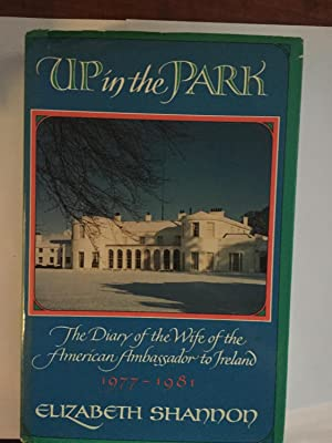 Up in the Park: The Diary of the Wife of the American Ambassador to Ireland 1977-1981