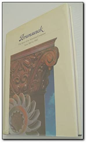 Brunswick - The Story of an American Company from 1845 to 1985