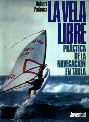 Imagen del vendedor de La vela libre. Práctica de la navegación en Tabla a la venta por Librería Lisarama