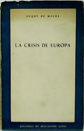 La crisis de Europa.: MAURA, Duque de.-