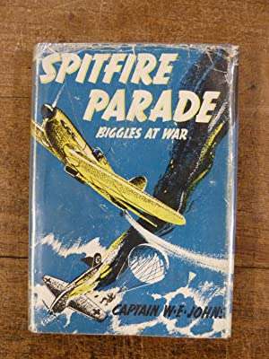 Spitfire Parade Stories of Biggles in War-time: Johns, Captain W.E.