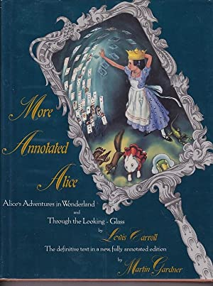 Seller image for MORE ANNOTATED ALICE,Alices Adventures In Wonderland & Through The Looking Glass and What Alice Found There.; Illustrated by Peter Newell With Notes by Martin Gardner for sale by A&F.McIlreavy.Buderim Rare Books