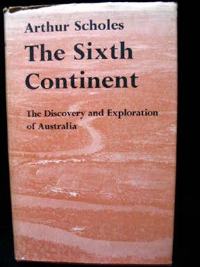 The Sixth Continent : The Discovery and Exploration of Australia