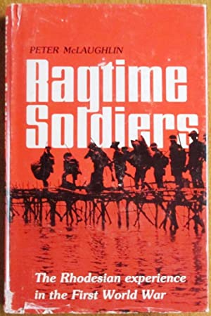Ragtime Soldiers the Rhodesian Experience in the First World War