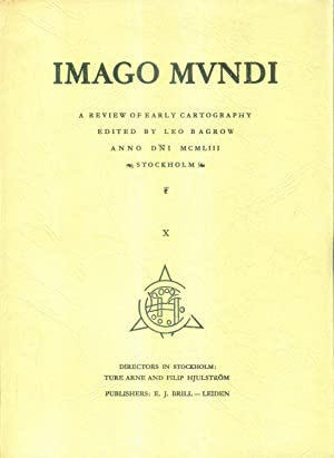 Imago Mundi. A Review of Early Cartography. Edited by Leo Bagrow. Vol. X.: IMAGO MUNDI.