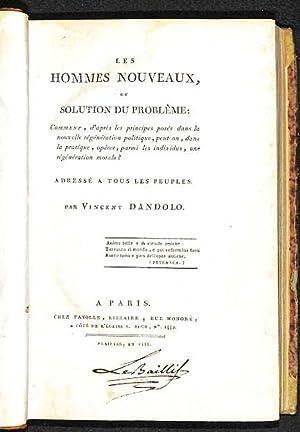 Les Hommes nouveaux, ou Solution du problème : comment, d'après les principes posés dans la ...