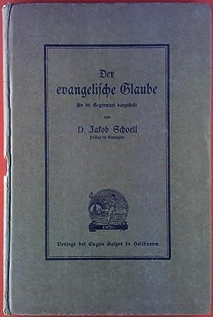 Der evangelische Glaube.: Jakob Schoell