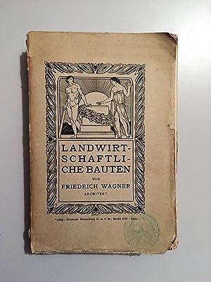 Landwirtschaftliche Bauten (= Deutsches Bauhandbuch, Baukunde des: Wagner Friedrich,