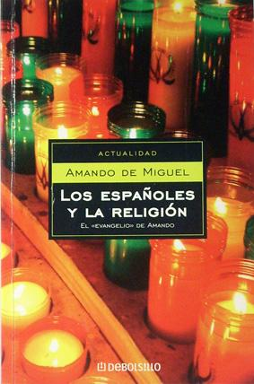 LOS ESPAÑOLES Y LA RELIGIÓN. El Evangelio: De Miguel, Amando
