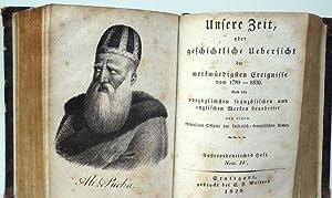 Unsere Zeit, oder geschichtliche Uebersicht der merkwürdigsten Ereignisse von 1789-1830. Nach den ...