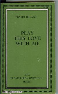 PLAY THIS LOVE WITH ME Traveller's Companion: Bryant, [Wenzell Baird