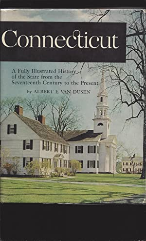 Connecticut: A Fully Illustrated History of the State from the Seventeenth Century to the Present...