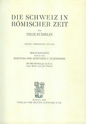 Die Schweiz in römischer Zeit. Herausgegeben durch die Stiftung von Schnyder v. Wartensee.: STÄHLIN...