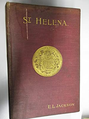 St. Helena: The Historic Island from Its Discovery to the Present Day. Illustrated from Photographs...