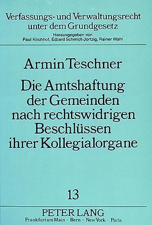 Die Amtshaftung der Gemeinden nach rechtswidrigen Beschlüssen ihrer Kollegialorgane: Armin Teschner
