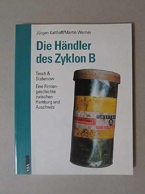 Die Händler des Zyklon B - Tesch & Stabenow (Eine Firmengeschichte zwischen Hamburg und ...