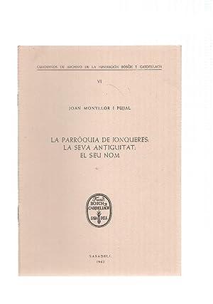 LA PARROQUIA DE JONQUERES: LA SEVA ANTIGUITAT,: Joan Montllor i