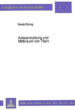 Amtsanmaßung und Mißbrauch von Titeln : Eine strafrechtliche Studie zu den §§ 132, 132a StGB unter ...