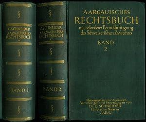 Aargauisches Rechtsbuch mit besonderer Berücksichtigung des Schweizerischen Zivilrechtes. [2 Bände....