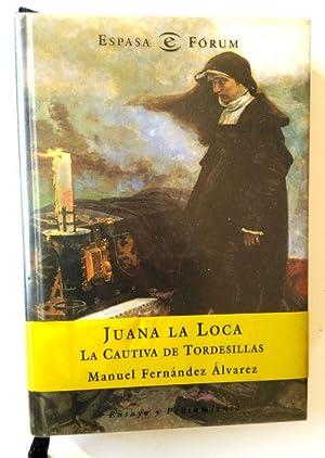 Juana la Loca, la cautiva de Tordesillas: Fernández Álvarez, Manuel