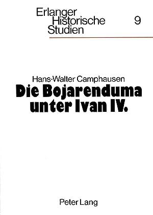 Die Bojarenduma unter Ivan IV. : Studien zur altmoskauer Herrschaftsordnung: Hans-Walter Camphausen