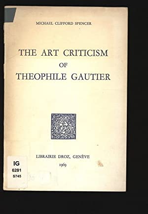 The Art of Criticism of Theophile Gautier.: Spencer, Michael Clifford: