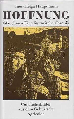 Hoffnung : Glauchau - eine literarische Chronik. Illustrationen von A. Frizsch.: Hauptmann, ...
