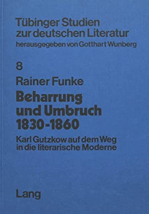 Beharrung und Umbruch 1830 bis 1860 : Karl Gutzkow auf dem Weg in die literarische Moderne: Rainer ...