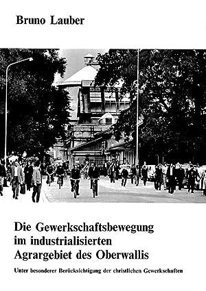 Die Gewerkschaftsbewegung im industrialisierten Agrargebiet des Oberwallis : Unter besonderer ...