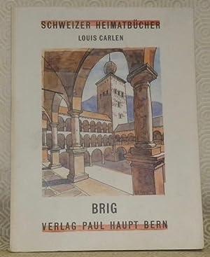 Brig. Schweizer Heimatbücher, Nr. 138.: CARLEN, Louis.