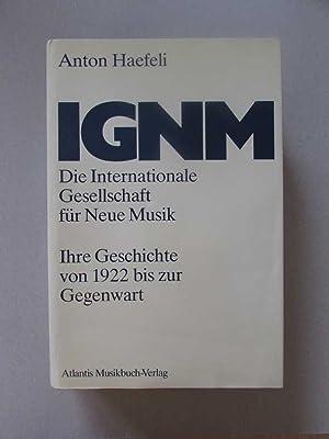 Die Internationale Gesellschaft für Neue Musik (IGNM) - Ihre Geschichte von 1922 bis zur Gegenwart:...