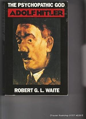 The psychopathic god: ADOLF HITLER: WAITE, Robert G.