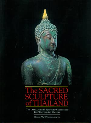 The Sacred Sculpture of Thailand. The Alexander B. Griswold Collection.: WOODWARD, Hiram W.: