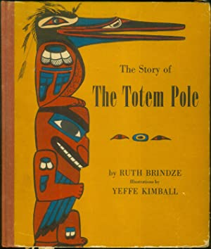 The Story of The Totem Pole. Illustrations by Yeffe Kimball.: BRINDZE, Ruth: