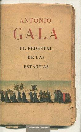 EL PEDESTAL DE LAS ESTATUAS.: GALA Antonio.