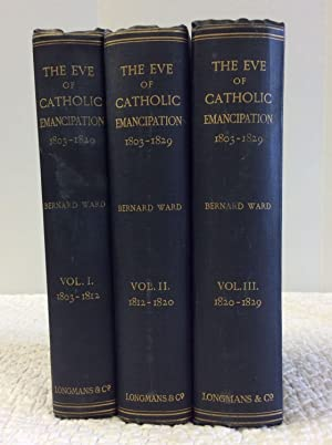 THE EVE OF CATHOLIC EMANCIPATION, VOLS I-III