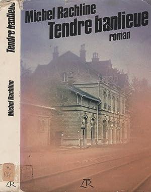Tendre banlieu: Michel Rachline