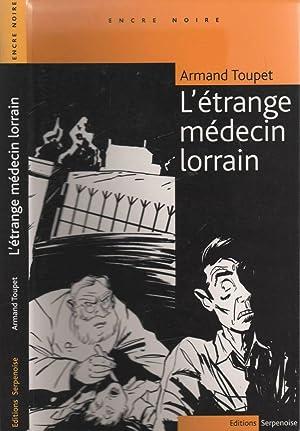 L'étrange médecin lorrain: TOUPET Armand