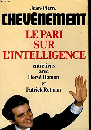 LE PARI SUR L'INTELLIGENCE. ENTRETIENS AVEC HERVE: CHEVENEMENT JEAN-PIERRE.