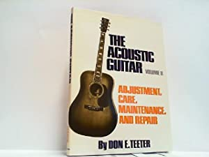 The Acoustic Guitar Volume 2: Adjustment, Care, Maintenance and Repair.: Teeter, Don E.: