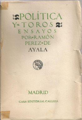 POLÍTICA Y TOROS: ENSAYOS: PÉREZ DE AYALA, Ramón