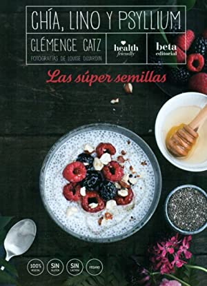 LAS SUPER SEMILLAS Chia, lino y psyllium: Gatz, Clemence