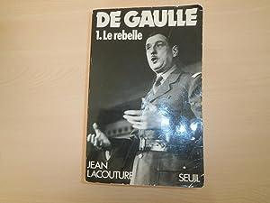 De Gaulle. Tome 1, Le rebelle (1890-1944): Lacouture, Jean
