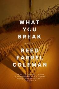 Coleman, Reed Farrel   What You Break   Signed First Edition Copy: Coleman, Reed Farrel