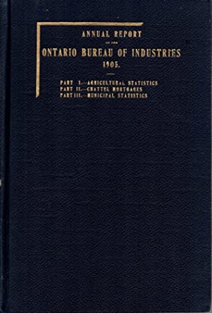 Annual Report of the Bureau of Industries for the Province of Ontario 1905: Part I-Agricultural S...