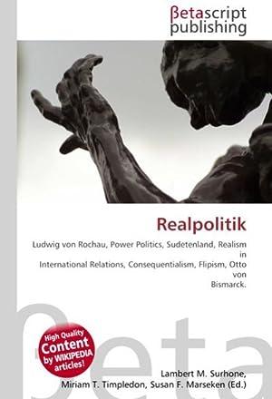 Realpolitik : Ludwig von Rochau, Power Politics,: Lambert M. Surhone