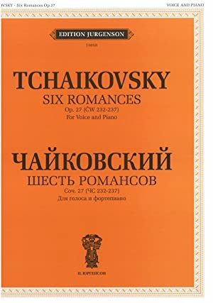 Six Romances. Op. 27 (CW 232-237b). For Voice and Piano. With transliterated text
