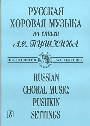 Russian Choral Music: Pushkin Settings. Two Centuries. The Russian text with its transliteration